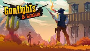 Gunfights and Gamblin